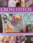 Cross Stitch : Everything You Need to Know to Master a Decorative Craft, with 600 Easy-To-Follow Charts and Step-by-Step Photographs by Dorothy Wood (2014, Hardcover)
