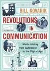Revolutions in Communication: Media History from Gutenberg to the Digital Age by Bill Kovarik (Paperback, 2015)