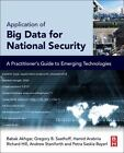 Application of Big Data for National Security : A Practitioner's Guide to Emerging Technologies by Hamid R. Arabnia, Richard Hill, Andrew Staniforth, Gregory B. Saathoff and Babak Akhgar (2015, Paperback)