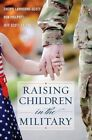 Raising Children in the Military by Cheryl Lawhorne-Scott, Jeff Scott, Don Philpott (Hardback, 2014)