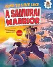 How to Live Like a Samurai Warrior by John Farndon (Hardback, 2016)