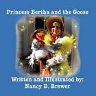 Princess Bertha and The Goose 9781456078683 by Nancy B Brewer Paperback