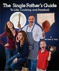 The Single Father's Guide to Life, Cooking and Baseball by Matthew S Field (Paperback / softback, 2012)