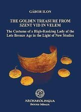 Golden Treasure from Szent Vid in Velem: The Costume of a High-Ranking Lady of t