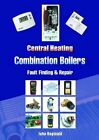 Central Heating Combination Boilers: Fault Finding and Repair by John Reginald (Spiral bound, 2004)