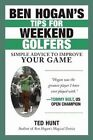 Ben Hogan's Tips for Weekend Golfers: Simple Advice to Improve Your Game by Ted Hunt (Hardback, 2014)