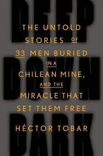 Deep down Dark :The Untold Stories of 33 Men...by Hector Tobar (2014, Hardcover)