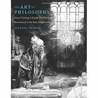 The Art of Philosophy: Visual Thinking in Europe from the Late Renaissance to the Early Enlightenment by Susanna C. Berger (Hardback, 2017)