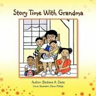 Story Time With Grandma by Barbara a Dade 9781436353250 Paperback 2008