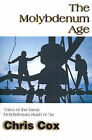 The Molybdenum Age: Tales of the Great Molybdenum Rush of '34 by Chris Cox (Paperback / softback, 2001)