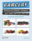 Barclay Miniature Toy Vehicles, Transports, Cars, Trucks & Trains 1932-1971: A Comprehensive Catalog & Price Guide by Howard W. Melton (Paperback, 2015)