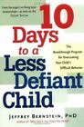 10 Days to a Less Defiant Child : The Breakthrough Program for Overcoming Your Child's Difficult Behavior by Jeffrey Bernstein (2006, Paperback)