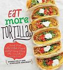 Eat More Tortillas by Donna Kelly, Stephanie Ashcraft (Hardback, 2016)