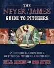 The Neyer James Guide to Pitchers an Historical Compendium of Pitching Pitcher