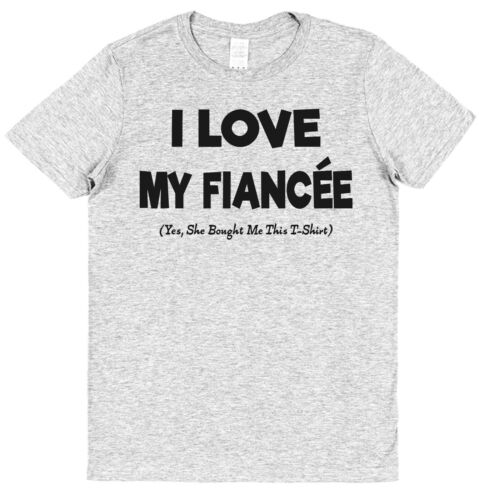 I Love My Fiancee She Bought Me This T-Shirt Cotton Funny Valentines Present
