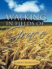 Walking in Fields of Grace by Robert Robinson (Paperback, 2012)