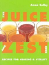 The Juice and Zest Book: Recipes for Healing & Vitality by Selby, Anna
