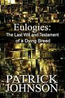 Eulogies The Last Will and Testament of a Dying Breed by Patrick Johnson