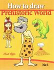 How to Draw Prehistoric World: Drawing Books - How to Draw Cavemen, Dinosaurs and Other Prehistoric Characters Step by Step by Amit Offir (Paperback / softback, 2013)