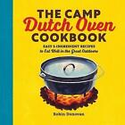 The Camp Dutch Oven Cookbook: Easy 5-Ingredient Recipes to Eat Well in the Great Outdoors by Robin Donovan (Paperback / softback, 2017)