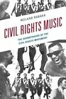 Civil Rights Music: The Soundtracks of the Civil Rights Movement by Reiland Rabaka (Paperback, 2016)