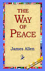 The Way of Peace by Associate Professor of Philosophy James Allen, James Allen (Hardback, 2006)