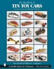 The Big Book of Tin Toy Cars : Commercial and Racing Vehicles by Ron Smith and William C. Gallagher (2004, Hardcover)