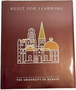 Built for Learning A Unified Architectural Vision for the University of Denver
