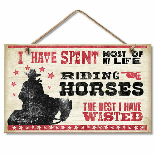I SPENT MOST MY LIFE RIDING HORSES THE REST WAS WASTED Cowboy Wooden Wood Sign