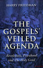 The Gospels' Veiled Agenda: Revolution, Priesthood and the Holy Grail by Harry Freedman (Paperback, 2009)
