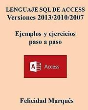LENGUAJE SQL de ACCESS Versiones 2013/2010/2007 Ejemplos y Ejercicios Paso a...