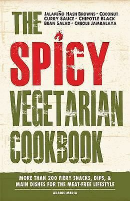 The Spicy Vegetarian Cookbook : More Than 200 Fiery Snacks, Dips, and Main...