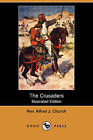 The Crusaders (Illustrated Edition) (Dodo Press) by Rev Alfred J Church (Paperback / softback, 2008)