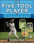 The Five-Tool Player : Become the Total Package That Pro and College Baseball Scouts Want by Mark Gola (2007, Paperback)