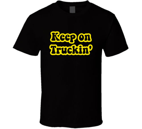 Keep On Truckin T-shirt Tee Truck Driver Funny Birthday Gift New From US