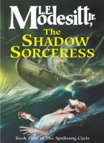 The Shadow Sorceress (Spellsong Cycle) By Jr. L. E. Modesitt