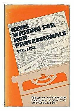 News Writing for Non-Professionals by Line, W. C.