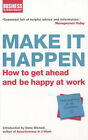 Make it Happen: How to Get Ahead and Be Happy at Work by Bloomsbury Publishing PLC (Paperback, 2005)