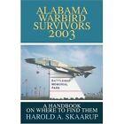 Alabama Warbird Survivors 2003: A Handbook on Where to Find Them by Harold A Skaarup (Paperback / softback, 2002)