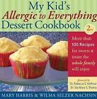 My Kid's Allergic to Everything Dessert Cookbook: More Than 100 Recipes for Sweets & Treats the Whole Family Will Enjoy by Mary Harris (Paperback, 2010)