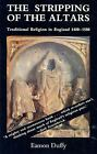The Stripping of the Altars : Traditional Religion in England, 1400-1580 by Eamon Duffy (1992, Paperback)