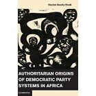 Authoritarian Origins of Democratic Party Systems in Africa by Rachel Beatty Riedl (Hardback, 2014)