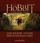 The Hobbit Motion Picture Trilogy Location Guide: Hobbiton, the Lonely Mountain and Beyond by Ian Brodie (Hardback, 2014)