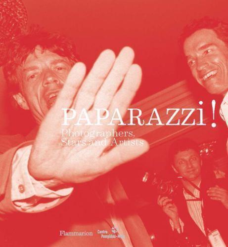 Paparazzi !. Photographers, stars, artists - Clément Chéroux