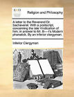 A Letter to the Reverend Dr. Sacheverel. with a PostScript, Concerning the Late Vindication of Him; In Answer to Mr. B----T's Modern Phanatick. by an Inferior Clergyman. by Clergyman Inferior Clergyman (Paperback / softback, 2010)