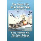 The Short Life of a Valiant Ship USS Meredith DD 434 by Barry Friedman 2007