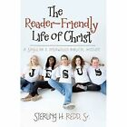 The Reader-Friendly Life of Christ: A Singular and Interwoven Biblical Account by Sterling H Redd Sr (Hardback, 2014)