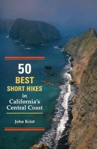 50 Best Short Hikes in California's Central Coast by Krist, John Book The Fast