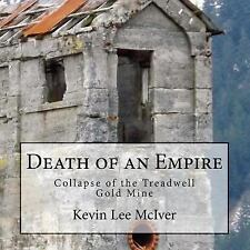 Death of an Empire : Collapse of the Treadwell Gold Mine by Kevin McIver...