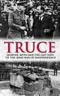 Truce: Murder, Myth and the Last Days of the Irish War of Independence by Padraig Og O Ruairc (Paperback, 2016)